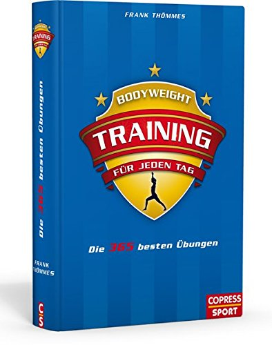 Bodyweight-Training für jeden Tag: Die 365 besten Übungen