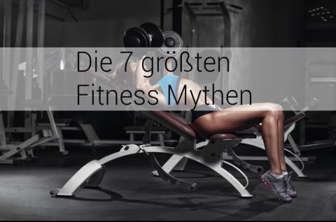 Die 7 grössten Fitness Mythen