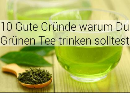 10 Gute Gründe warum Du Grünen Tee trinken solltest